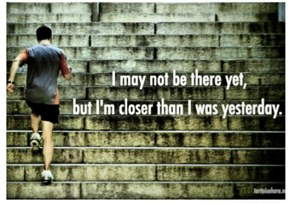 I may not be there yet, but I'm close than I was yesterday.